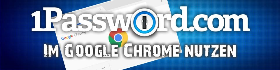 So nutzt du 1Password im Google Chrome