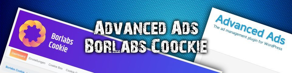 So nutzt du Advanced Ads mit Borlabs Cookie DSGVO konform